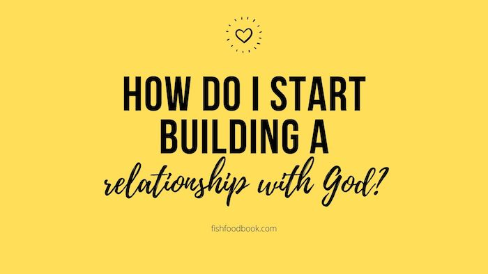 How do I start building a relationship with God?